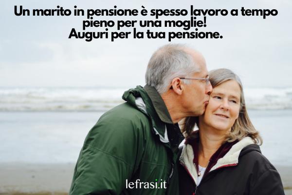 Frasi per il Pensionamento - Un marito in pensione è spesso lavoro a tempo pieno per una moglie! Auguri per la tua pensione.