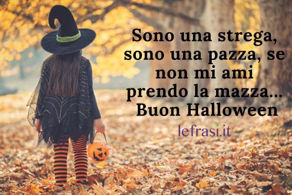 Frasi su Halloween - Sono una strega, sono una pazza, se non mi ami prendo la mazza… Buon Halloween.