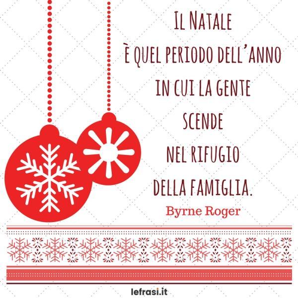 Frasi sul Natale - Il Natale è quel periodo dell'anno in cui la gente scende nel rifugio della famiglia.