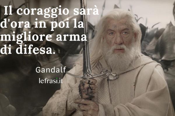Frasi del Signore degli Anelli -  Il coraggio sarà d'ora in poi la migliore arma di difesa.