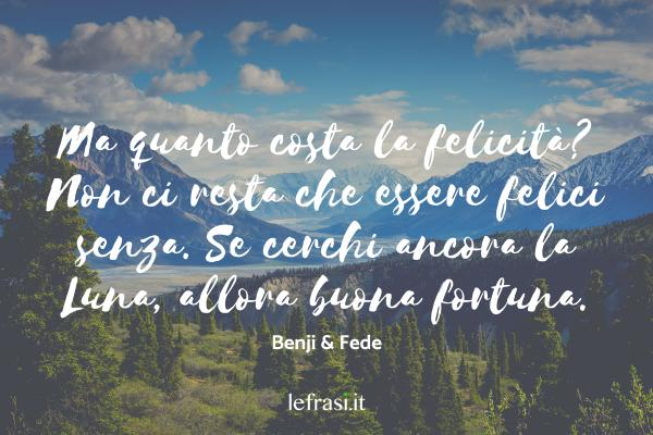 """Frasi di Benji & Fede - Quel giorno davvero, davvero, davvero, davvero, davvero, potremo dire """"io c'ero""""."""