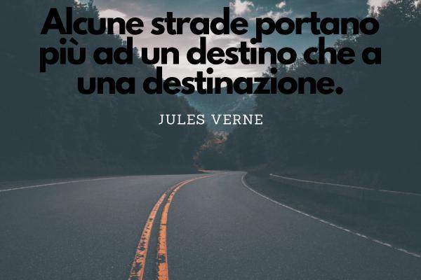 Frasi sulla fortuna - Alcune strade portano più ad un destino che a una destinazione.