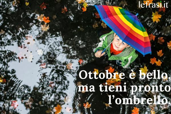 Frasi su ottobre - Ottobre è bello, ma tieni pronto l'ombrello.