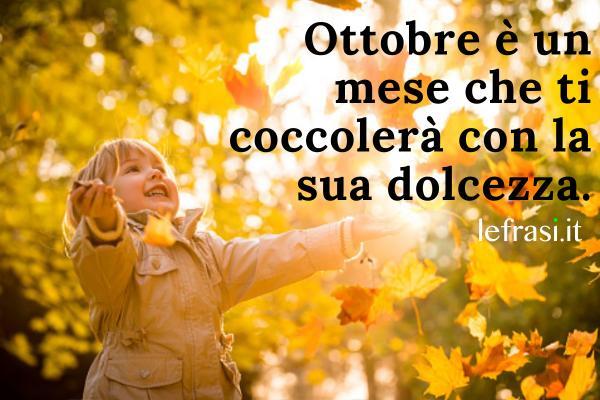 Frasi su ottobre - Ottobre è un mese che ti coccolerà con la sua dolcezza.