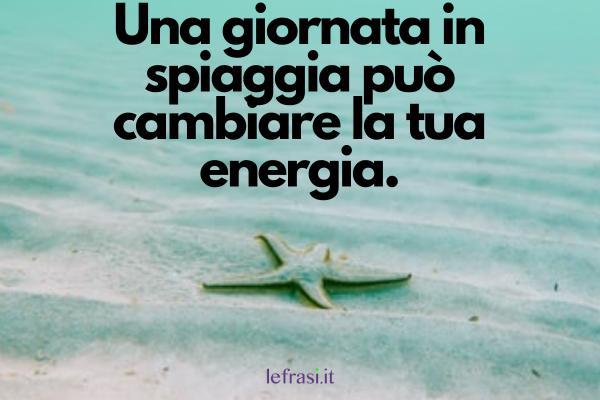 Frasi sul mare - Una giornata in spiaggia può cambiare la tua energia.