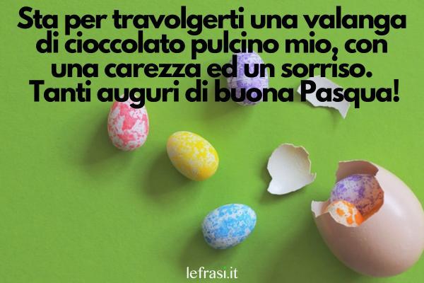 Auguri di Buona Pasqua - Sta per travolgerti una valanga di cioccolato pulcino mio, con una carezza ed un sorriso. Tanti auguri di buona Pasqua!