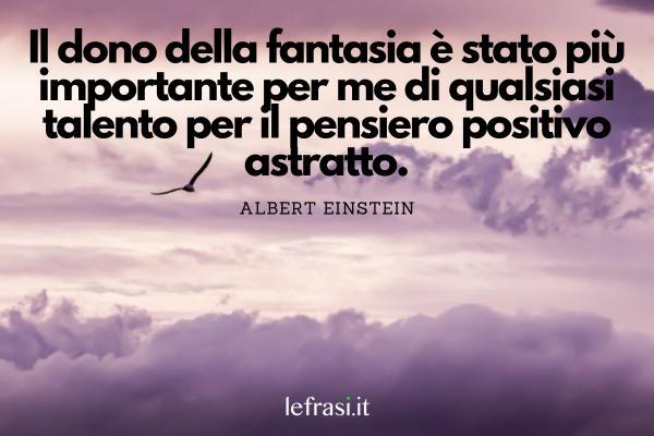 Frasi sulla fantasia e sulla magia - Il dono della fantasia è stato più importante per me di qualsiasi talento per il pensiero positivo astratto.