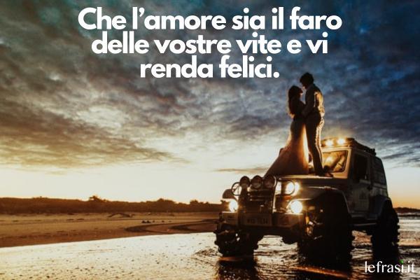 Auguri di Matrimonio - Che l'amore sia il faro delle vostre vite e vi renda felici.