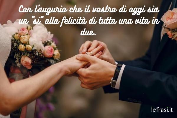 """Auguri di Matrimonio - Con l'augurio che il vostro di oggi sia un """"si"""" alla felicità di tutta una vita in due."""