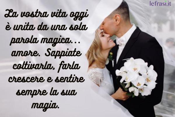 Auguri di Matrimonio - La vostra vita oggi è unita da una sola parola magica... amore. Sappiate coltivarla, farla crescere e sentire sempre la sua magia.
