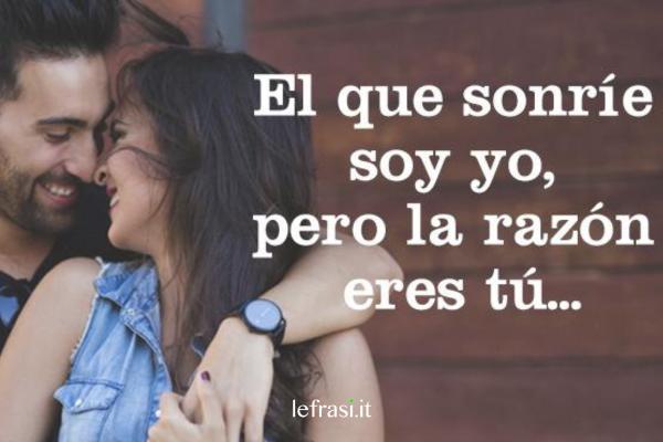 Frasi d'amore in spagnolo - El que sonríe soy yo, pero la razón eres tú...