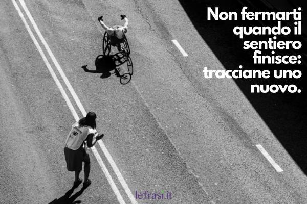 Frasi sulla corsa - Non fermarti quando il sentiero finisce: tracciane uno nuovo.