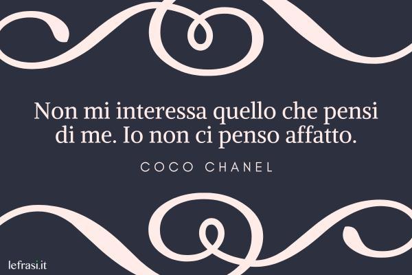 Frasi di Coco Chanel - Non mi interessa quello che pensi di me. Io non ci penso affatto.