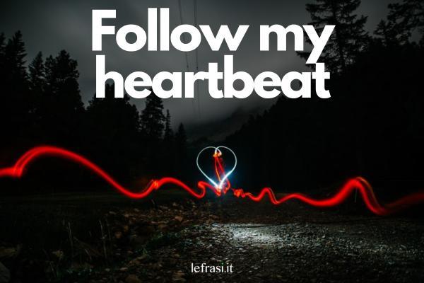 Frasi per tatuaggi - Follow my heartbeat