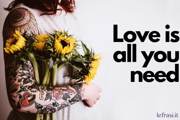 Frasi per tatuaggi - Love is all you need