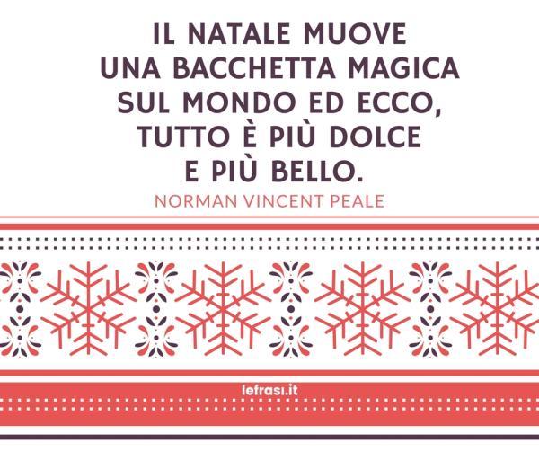 Auguri di Buon Natale - Il Natale muove una bacchetta magica sul mondo ed ecco, tutto è più dolce e più bello.
