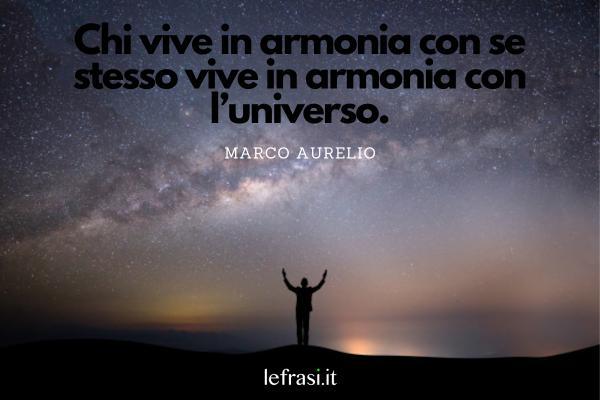 Frasi sulla pace - Chi vive in armonia con se stesso vive in armonia con l'universo.