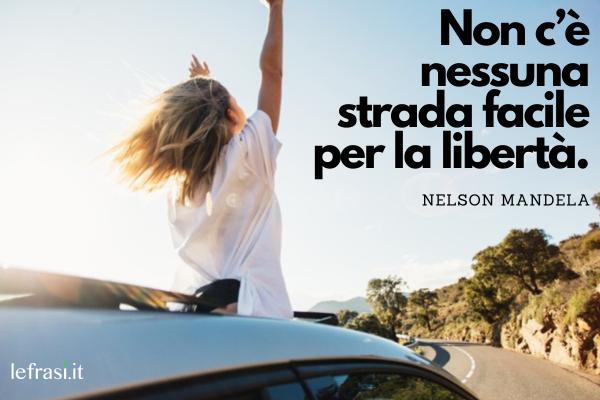 Frasi sulla pace - Non c'è nessuna strada facile per la libertà.