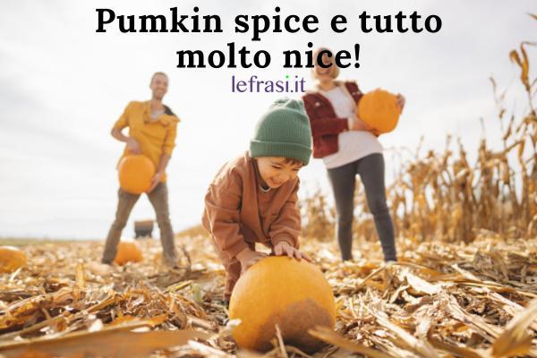 Frasi sull'autunno - Pumkin spice e tutto molto nice!