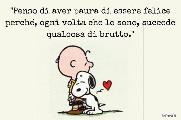 Frasi di Charlie Brown - Penso di aver paura di essere felice perché, ogni volta che lo sono, succede qualcosa di brutto.