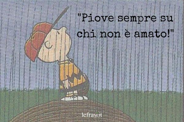 Frasi di Charlie Brown - Piove sempre su chi non è amato!