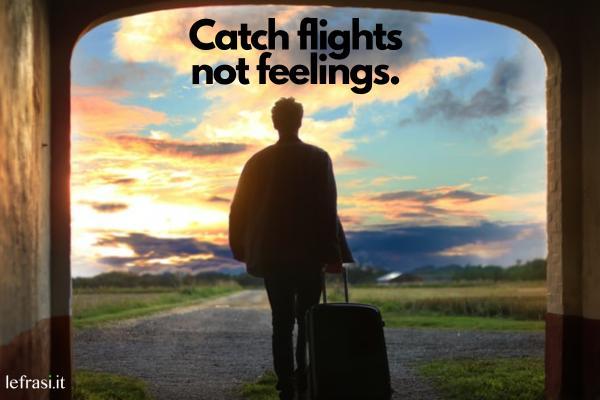 Frasi per Instagram in inglese - Catch flights not feelings.  (Prendi aerei, non sentimenti.)