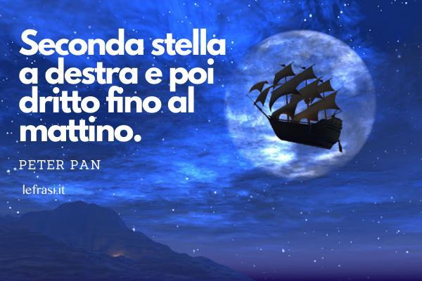 Frasi di Peter Pan - Seconda stella a destra e poi dritto fino al mattino.
