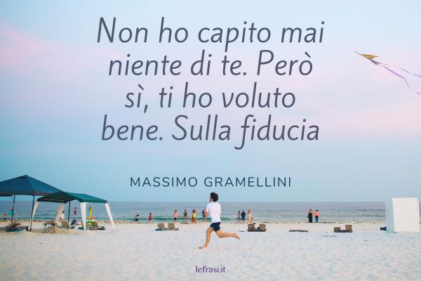 Frasi di Massimo Gramellini - Non ho capito mai niente di te. Però sì, ti ho voluto bene. Sulla fiducia