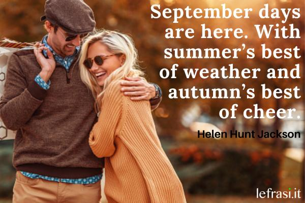 Frasi su settembre - September days are here. With summer's best of weather and autumn's best of cheer.